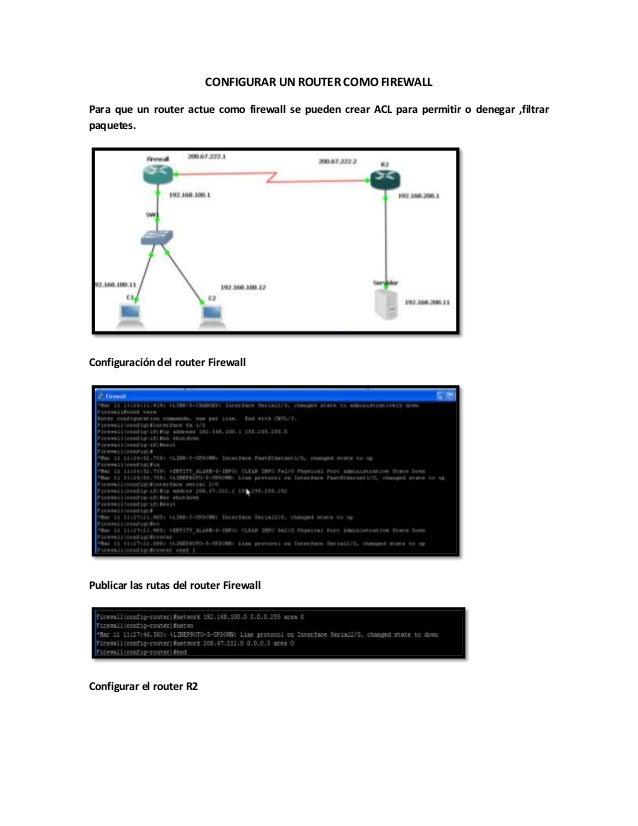 CONFIGURAR UN ROUTER COMO FIREWALLPara que un router actue como firewall se pueden crear ACL para permitir o denegar ,filt...