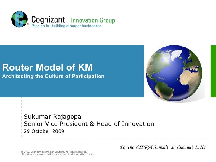 Router Model of KM Architecting the Culture of Participation Sukumar Rajagopal Senior Vice President & Head of Innovation ...