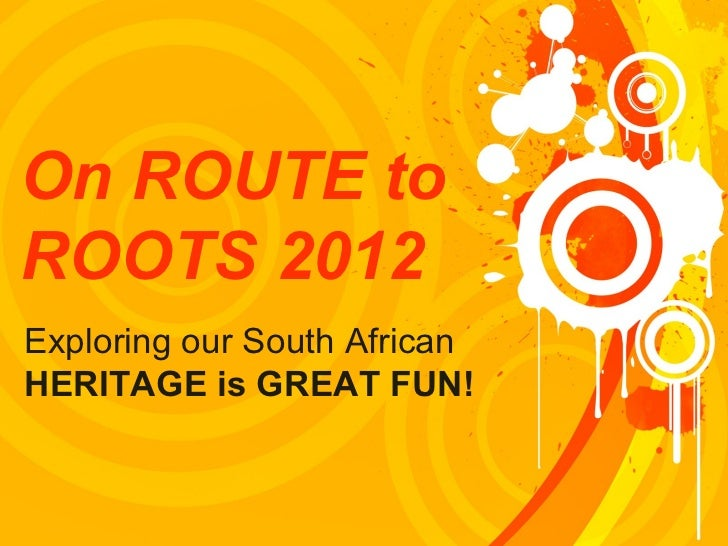 On ROUTE to ROOTS 2012 Exploring our South African  HERITAGE is GREAT FUN!
