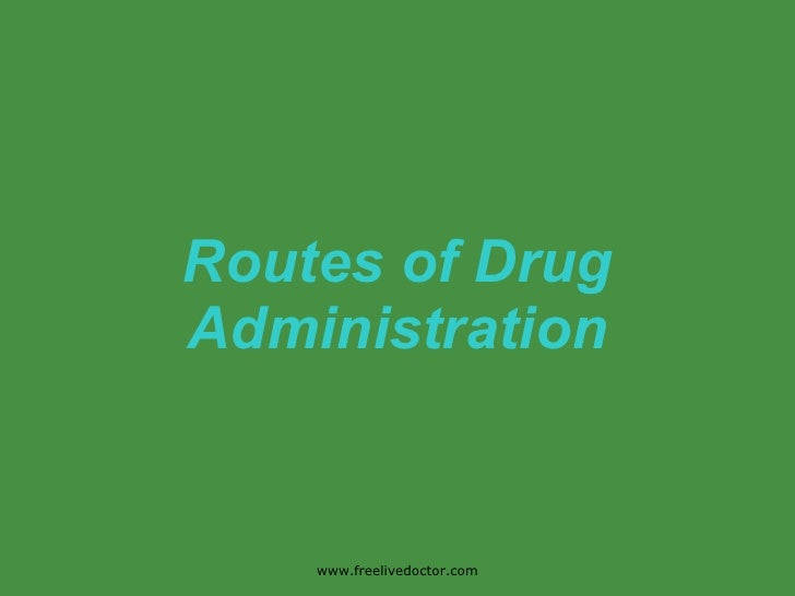 Routes of Drug Administration www.freelivedoctor.com