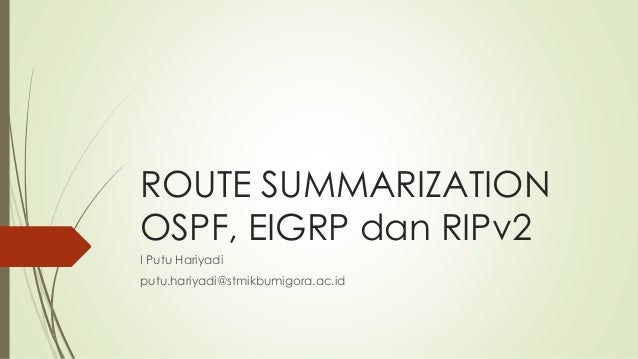 ROUTE SUMMARIZATION OSPF, EIGRP dan RIPv2 I Putu Hariyadi putu.hariyadi@stmikbumigora.ac.id