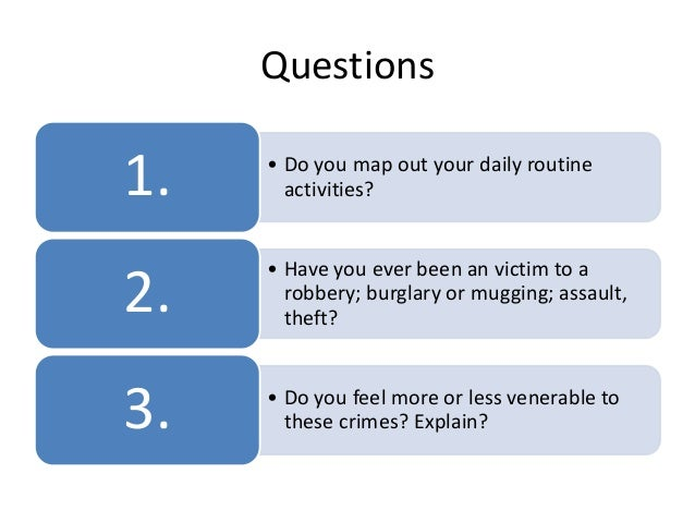 Questions• Do you map out your daily routineactivities?1.• Have you ever been an victim to arobbery; burglary or mugging; ...