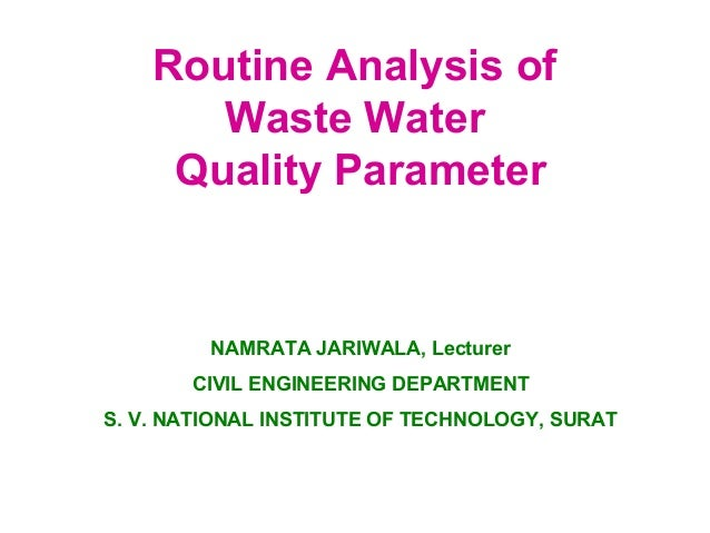 Routine Analysis of  Waste Water  Quality Parameter  NAMRATA JARIWALA, Lecturer  CIVIL ENGINEERING DEPARTMENT  S. V. NATIO...
