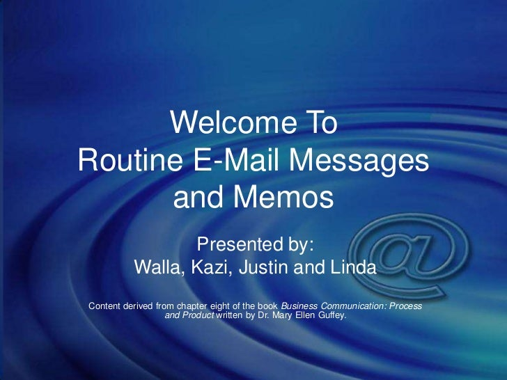 Welcome ToRoutine E-Mail Messages      and Memos                 Presented by:          Walla, Kazi, Justin and LindaConte...