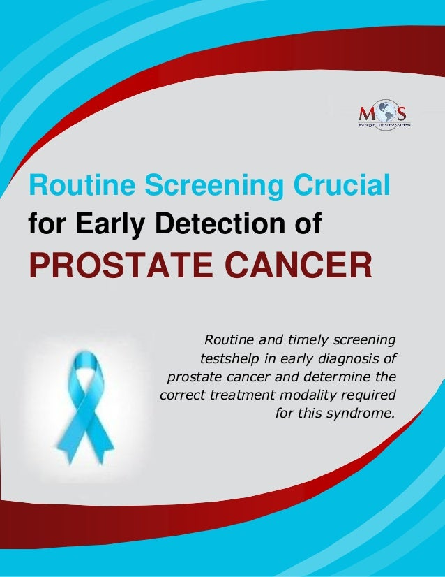 www.outsourcestrategies.com 1-800-670-2809 Routine Screening Crucial for Early Detection of PROSTATE CANCER Routine and ti...