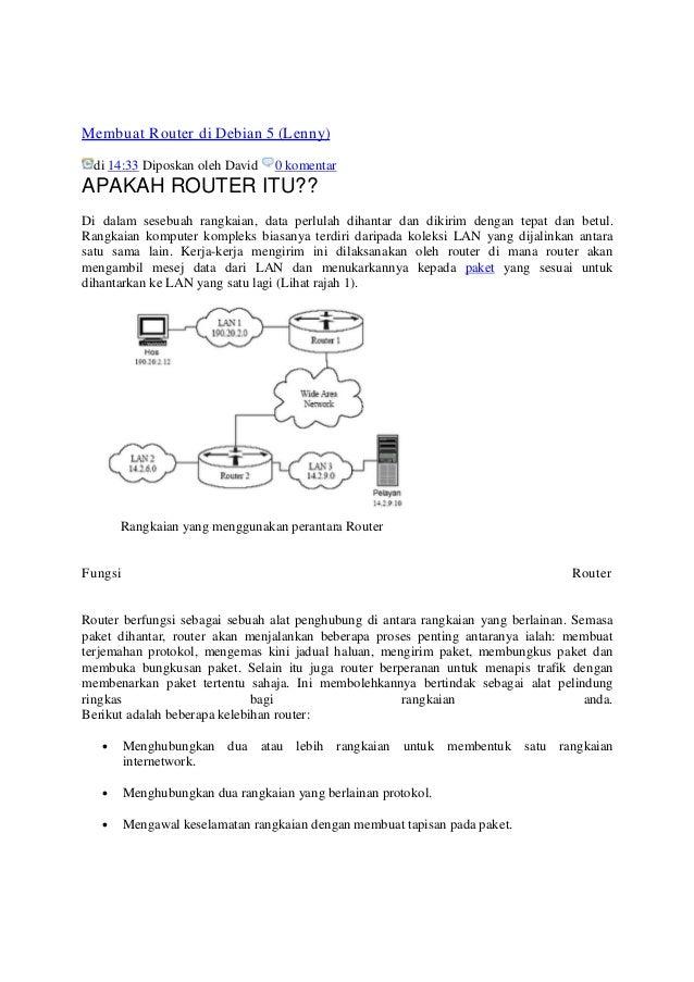 Membuat Router di Debian 5 (Lenny) di 14:33 Diposkan oleh David  0 komentar  APAKAH ROUTER ITU?? Di dalam sesebuah rangkai...