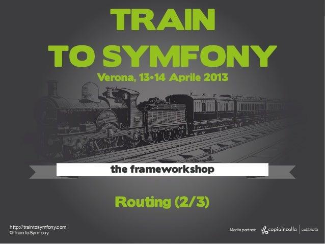 http://traintosymfony.com1Emanuele GaspariTRAINTO SYMFONYVerona, 13•14 Aprile 2013the frameworkshophttp://traintosymfony.c...