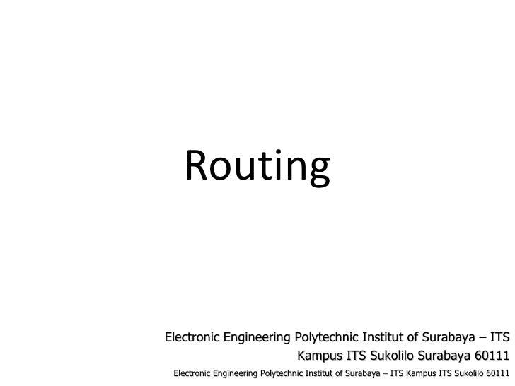 RoutingElectronic Engineering Polytechnic Institut of Surabaya – ITS                       Kampus ITS Sukolilo Surabaya 60...
