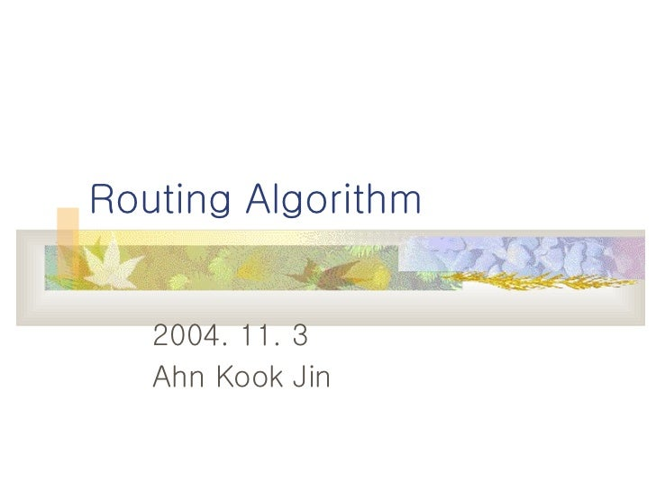 Routing Algorithm 2004. 11. 3 Ahn Kook Jin