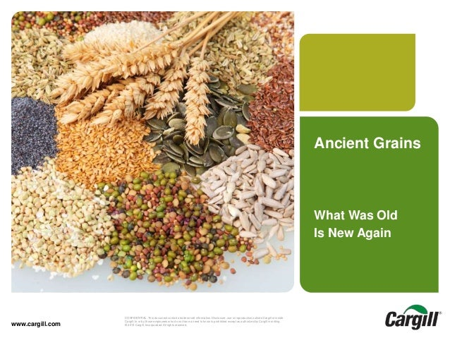 © 2013 Cargill, Incorporated. All rights reserved.Ancient Grains-April 2014CONFIDENTIAL. This document contains trade secr...