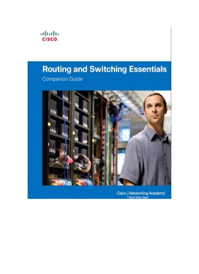 Routing and Switching Essentials Companion Guide Cisco Networking Academy Cisco Press 800 East 96th Street Indianapolis, I...