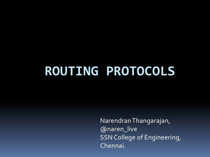 ROUTING PROTOCOLS       Narendran Thangarajan,       @naren_live       SSN College of Engineering,       Chennai.