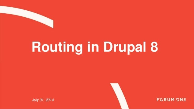 Routing in Drupal 8 July 31, 2014