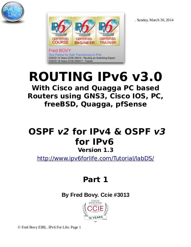 . Sunday, March 30, 2014 ROUTING IPv6 v3.0 With Cisco and Quagga PC based Routers using GNS3, Cisco IOS, PC, freeBSD, Quag...