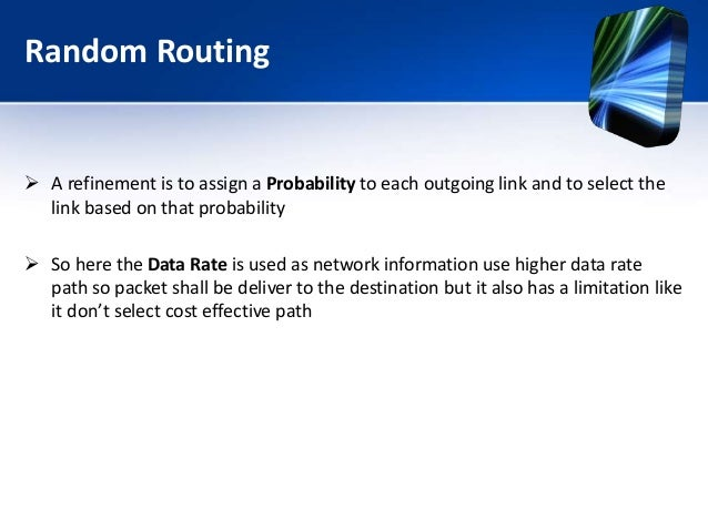 Random Routing  A refinement is to assign a Probability to each outgoing link and to select the link based on that probab...