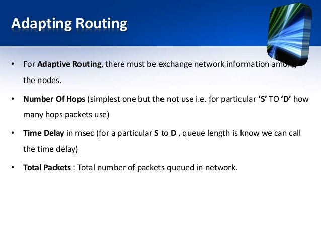 Adapting Routing • For Adaptive Routing, there must be exchange network information among the nodes. • Number Of Hops (sim...