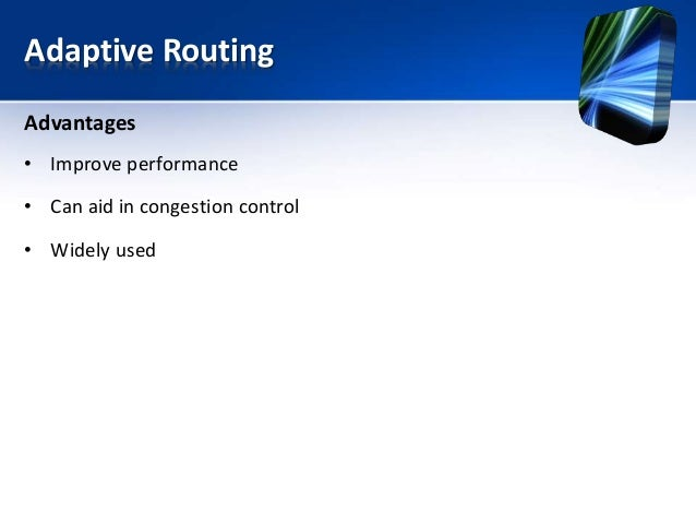 Adaptive Routing Advantages • Improve performance • Can aid in congestion control • Widely used