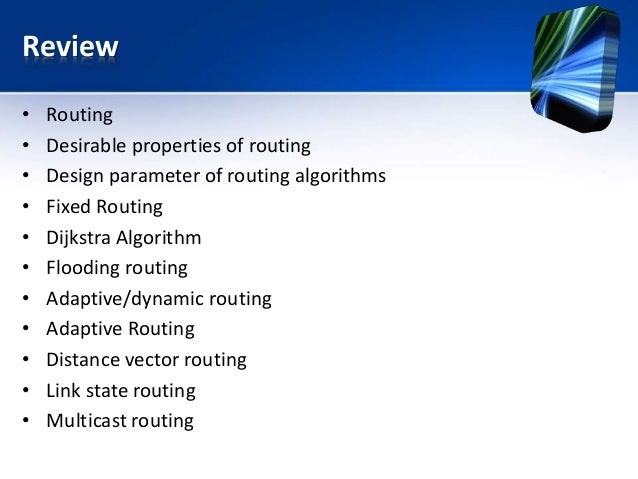 Review • Routing • Desirable properties of routing • Design parameter of routing algorithms • Fixed Routing • Dijkstra Alg...