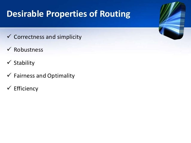 Desirable Properties of Routing  Correctness and simplicity  Robustness  Stability  Fairness and Optimality  Efficien...
