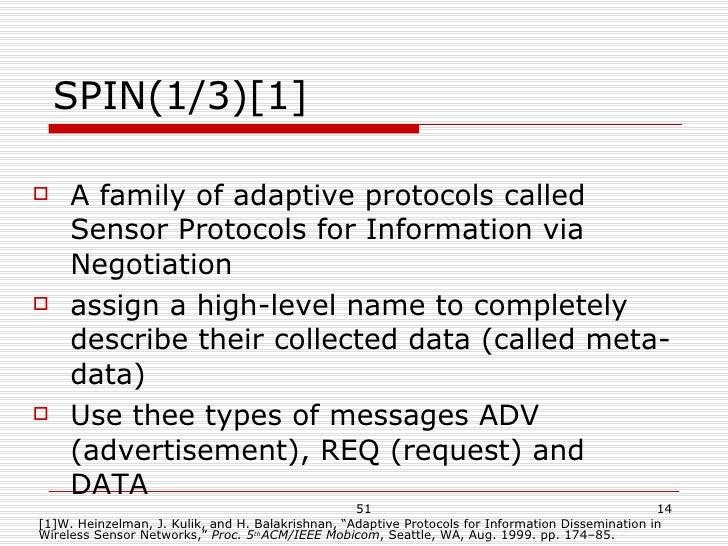 SPIN(1/3)[1] <ul><li>A family of adaptive protocols called Sensor Protocols for Information via Negotiation </li></ul><ul>...