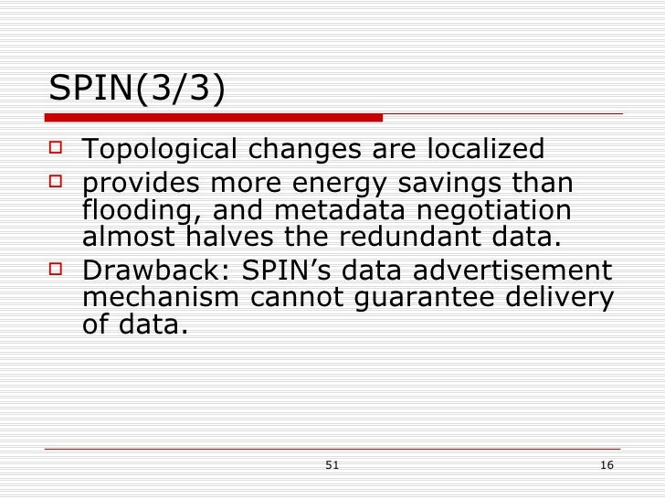 SPIN(3/3) <ul><li>Topological changes are localized  </li></ul><ul><li>provides more energy savings than flooding, and met...
