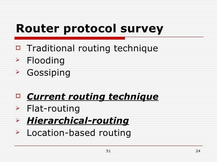 Router protocol survey <ul><li>Traditional routing technique </li></ul><ul><li>Flooding </li></ul><ul><li>Gossiping </li><...