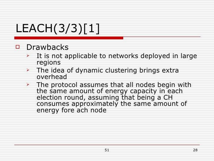 LEACH(3/3)[1] <ul><li>Drawbacks </li></ul><ul><ul><li>It is not applicable to networks deployed in large regions </li></ul...