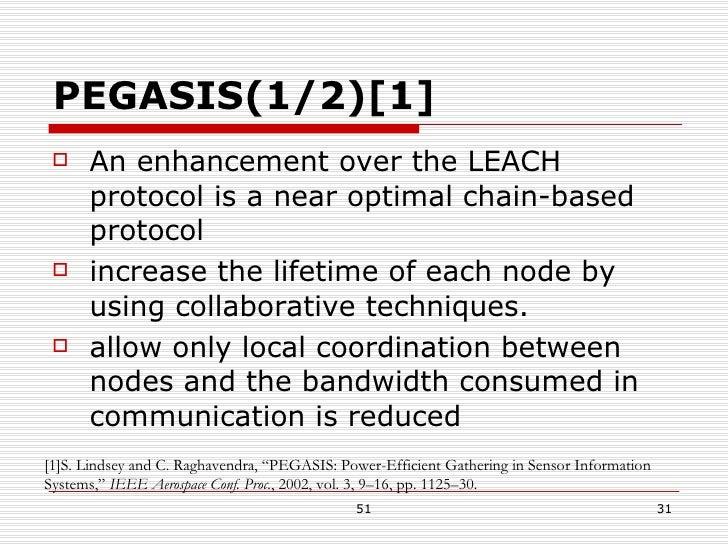 PEGASIS(1/2)[1] <ul><li>An enhancement over the LEACH protocol is a near optimal chain-based protocol </li></ul><ul><li>in...