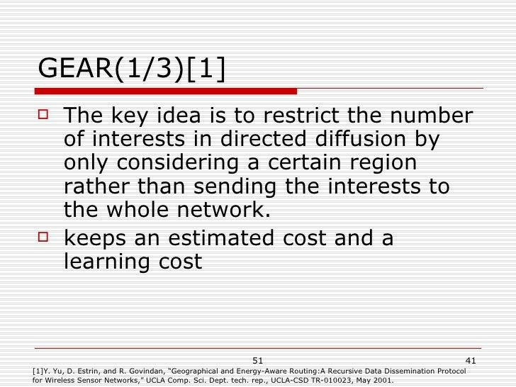 GEAR(1/3)[1] <ul><li>The key idea is to restrict the number of interests in directed diffusion by only considering a certa...