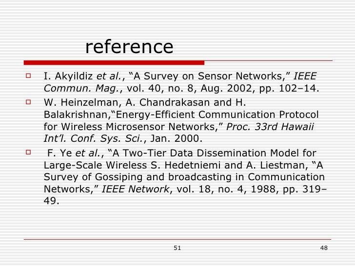 "reference <ul><li>I. Akyildiz  et al. , ""A Survey on Sensor Networks,""  IEEE Commun. Mag. , vol. 40, no. 8, Aug. 2002, pp...."