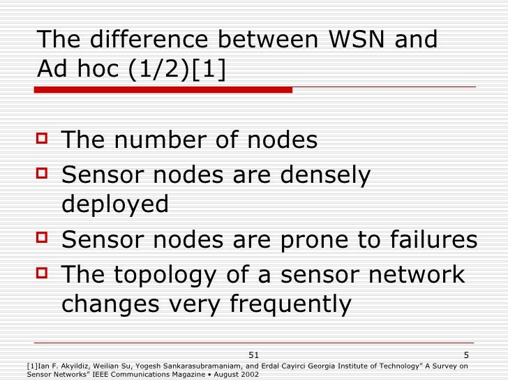 The difference between WSN and Ad hoc (1/2)[1] <ul><li>The number of nodes </li></ul><ul><li>Sensor nodes are densely depl...