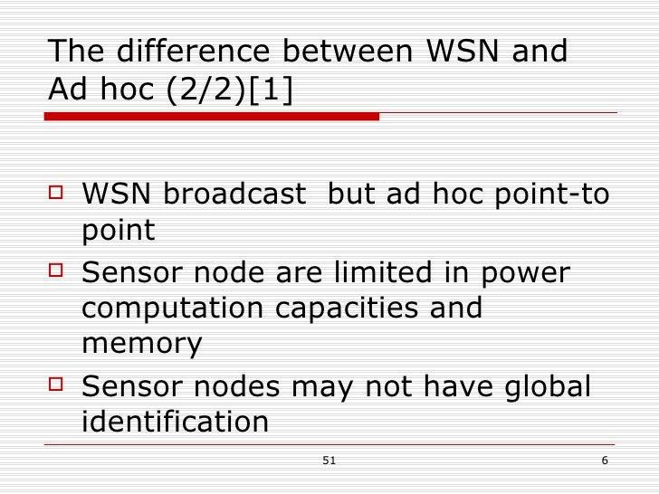 The difference between WSN and Ad hoc (2/2)[1] <ul><li>WSN broadcast  but ad hoc point-to point </li></ul><ul><li>Sensor n...