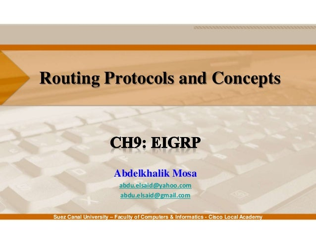 Suez Canal University – Faculty of Computers & Informatics - Cisco Local Academy Routing Protocols and Concepts Abdelkhali...