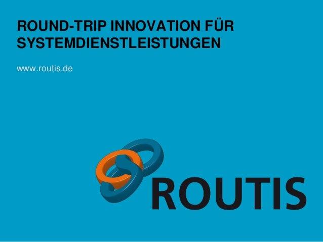 ROUND-TRIP INNOVATION FÜR  SYSTEMDIENSTLEISTUNGEN  www.routis.de  © Fraunhofer