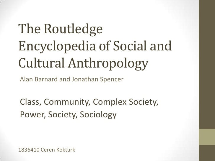 The RoutledgeEncyclopedia of Social andCultural AnthropologyAlan Barnard and Jonathan SpencerClass, Community, Complex Soc...