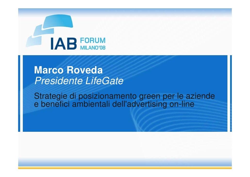 Marco Roveda Presidente LifeGate Strategie di posizionamento green per le aziende e benefici ambientali dell'advertising o...