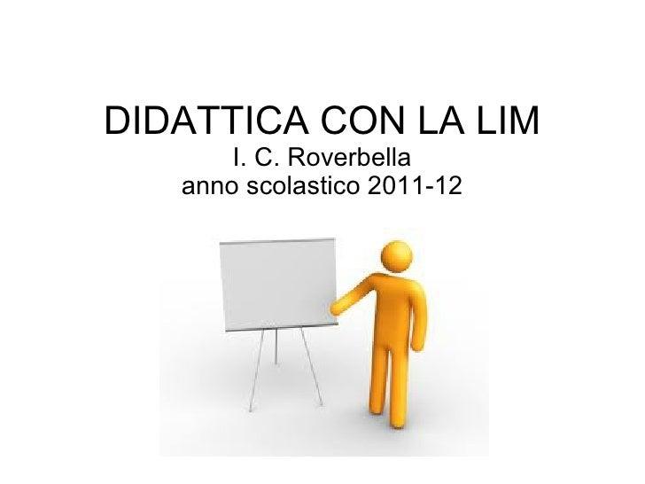 DIDATTICA CON LA LIM       I. C. Roverbella   anno scolastico 2011-12
