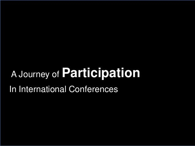 A Journey of Participation In International Conferences