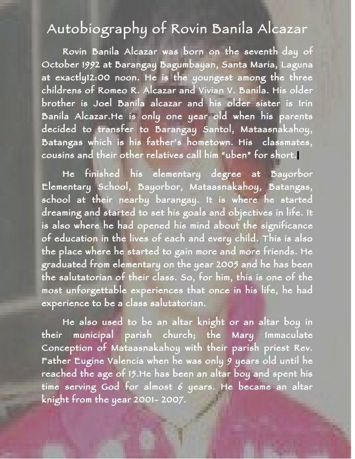 Autobiography of Rovin Banila Alcazar         Rovin Banila Alcazar was born on the seventh day of October 1992 at Barangay...
