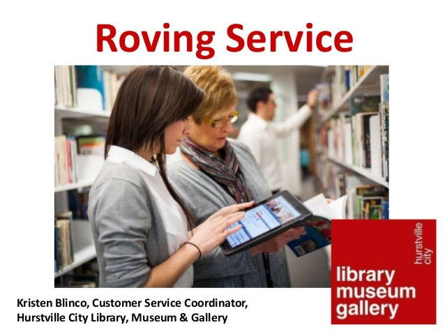 Roving ServiceKristen Blinco, Customer Service Coordinator,Hurstville City Library, Museum & Gallery