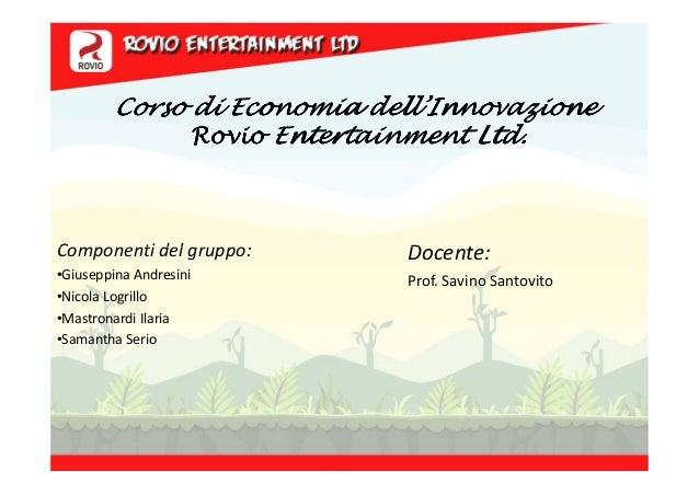 Corso di Economia dell'Innovazione              Rovio Entertainment Ltd.Componenti del gruppo:      Docente:•Giuseppina An...