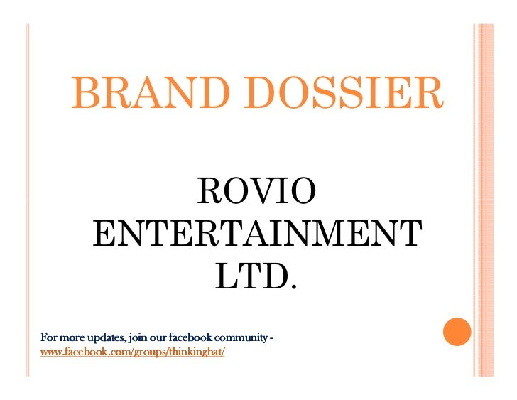 BRAND DOSSIER              ROVIO          ENTERTAINMENT               LTD.For more updates, join our facebook community -w...