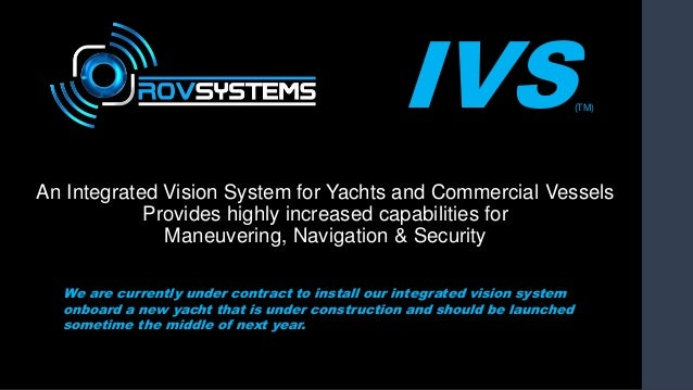 IVS(TM) An Integrated Vision System for Yachts and Commercial Vessels Provides highly increased capabilities for Maneuveri...