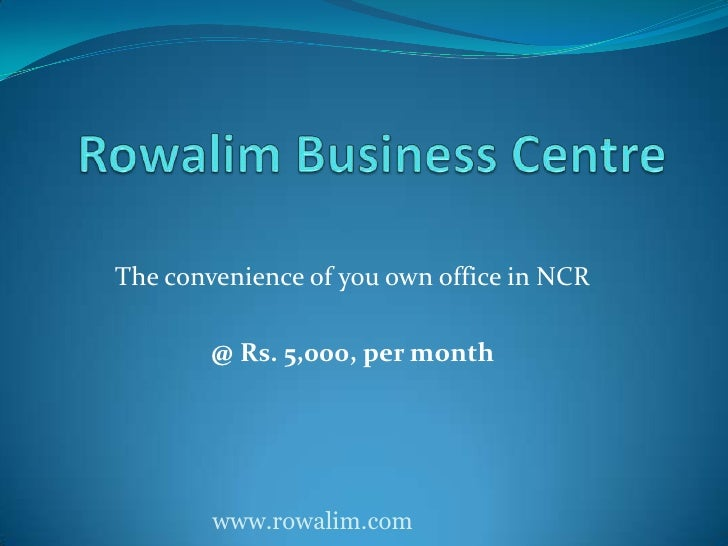 Rowalim Business Centre	<br />The convenience of you own office in NCR<br />@ Rs. 5,000, per month<br />www.rowalim.com<br />