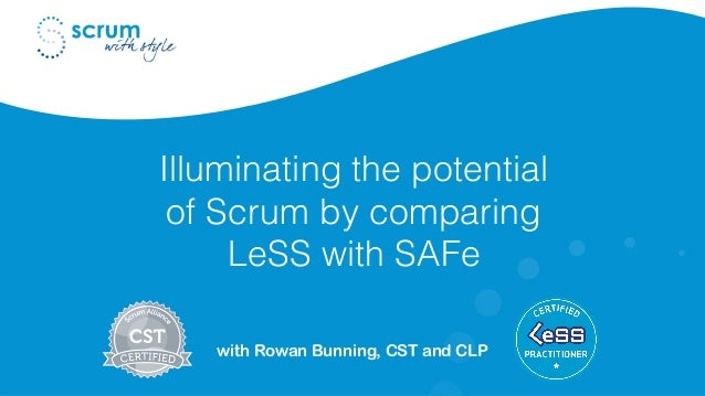 Illuminating the potential of Scrum by comparing LeSS with SAFe with Rowan Bunning, CST and CLP