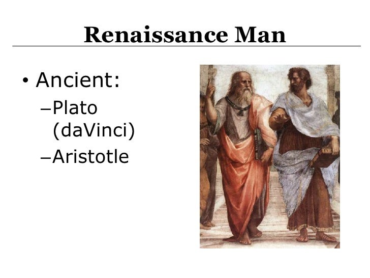 Renaissance Man<br />Ancient:<br />Plato (daVinci)<br />Aristotle<br />