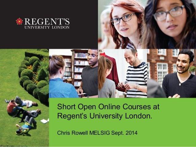 Short Open Online Courses at  Regent's University London.  Chris Rowell MELSIG Sept. 2014
