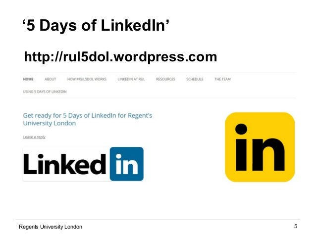 5  '5 Days of LinkedIn'  http://rul5dol.wordpress.com  Regents University London
