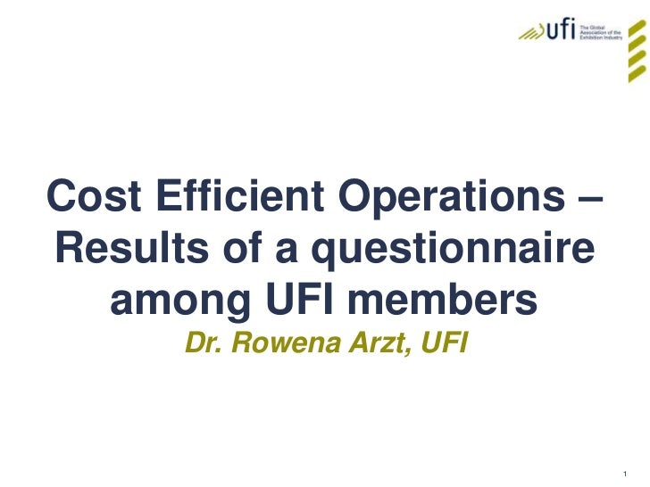 Cost Efficient Operations – Results of a questionnaire among UFI members<br />Dr. Rowena Arzt, UFI<br />
