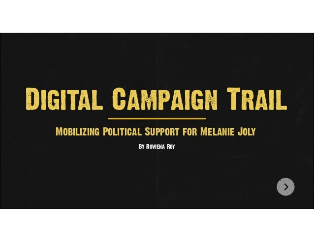 Digital Campaign Trail Mobilizing Political Support for Melanie Joly By Rowena Roy